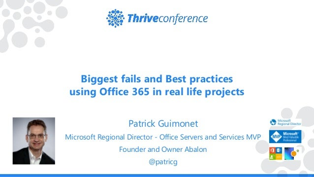 Biggest fails and Best practices using Office 365 in real life projects Patrick Guimonet Microsoft Regional Director - Off...