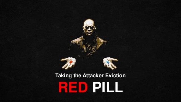 Taking the Attacker Eviction RED PILL