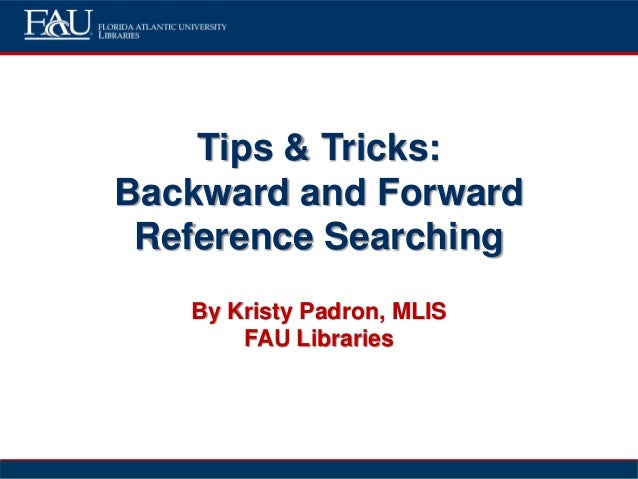 Tips & Tricks: Backward and Forward Reference Searching By Kristy Padron, MLIS FAU Libraries