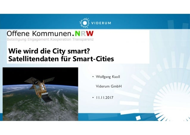 Wie wird die City smart? Satellitendaten für Smart-Cities • Wolfgang Ksoll Viderum GmbH • 11.11.2017