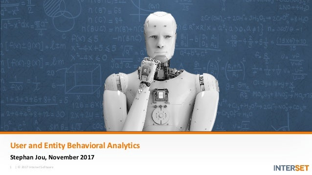 1 |  ©  2017  Interset  Software User  and  Entity  Behavioral  Analytics Stephan  Jou,  November  2...