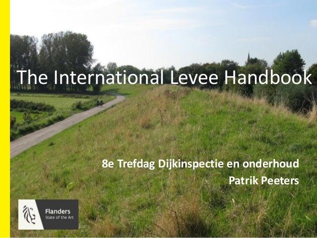 Klik om de stijl te bewerkenThe International Levee Handbook 8e Trefdag Dijkinspectie en onderhoud Patrik Peeters