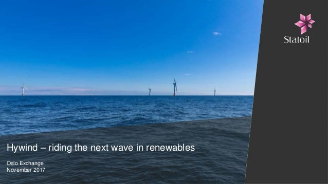 Hywind – riding the next wave in renewables Oslo Exchange November 2017