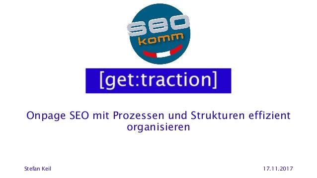 Onpage SEO mit Prozessen und Strukturen effizient organisieren Stefan Keil 17.11.2017