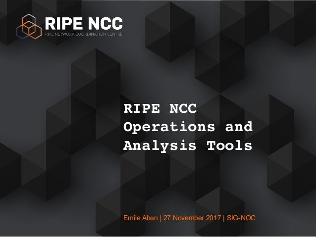 Emile Aben | 27 November 2017 | SIG-NOC RIPE NCC Operations and Analysis Tools