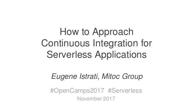 Cloud Native Company Working on Innovative Enterprise Solutions How to Approach Continuous Integration for Serverless Appl...