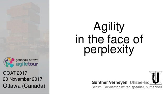 Gunther Verheyen, Ullizee-Inc Scrum. Connector, writer, speaker, humaniser. Agility in the face of perplexity GOAT 2017 20...