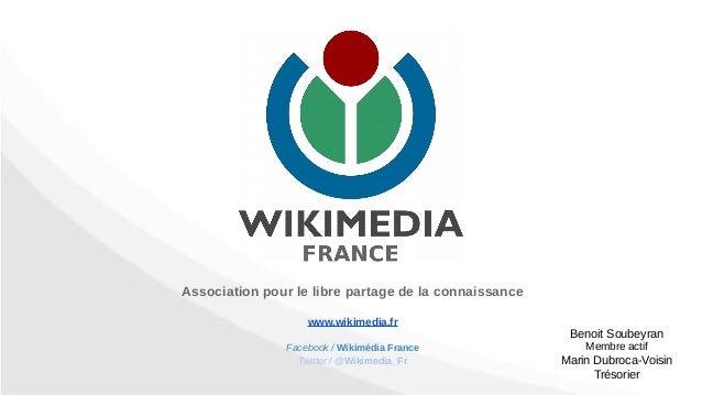 Association pour le libre partage de la connaissance www.wikimedia.fr Facebook / Wikimédia France Twitter / @Wikimedia_Fr ...