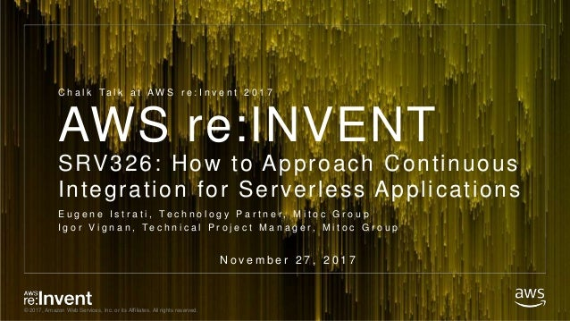© 2017, Amazon Web Services, Inc. or its Affiliates. All rights reserved. AWS re:INVENT SRV326: How to Approach Continuous...