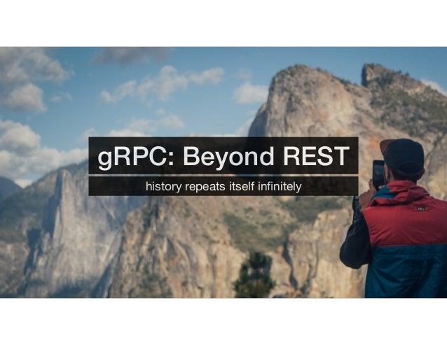 gRPC: Beyond REST history repeats itself infinitely