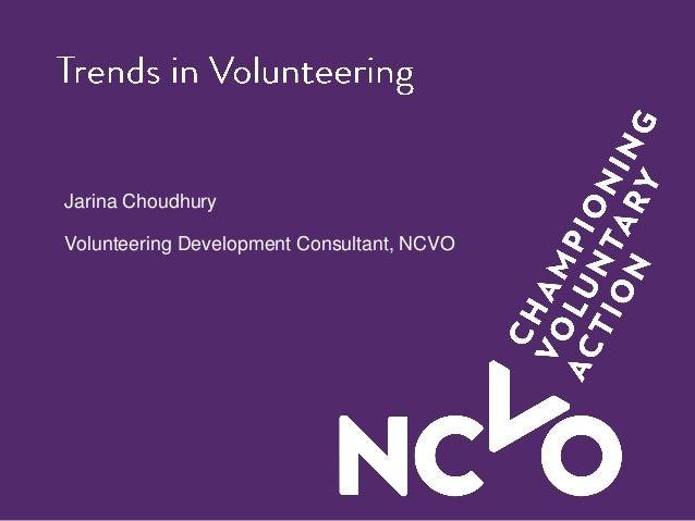 Jarina Choudhury Volunteering Development Consultant, NCVO