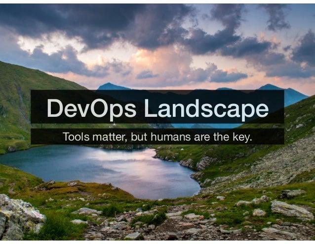 DevOps Landscape Tools matter, but humans are the key.