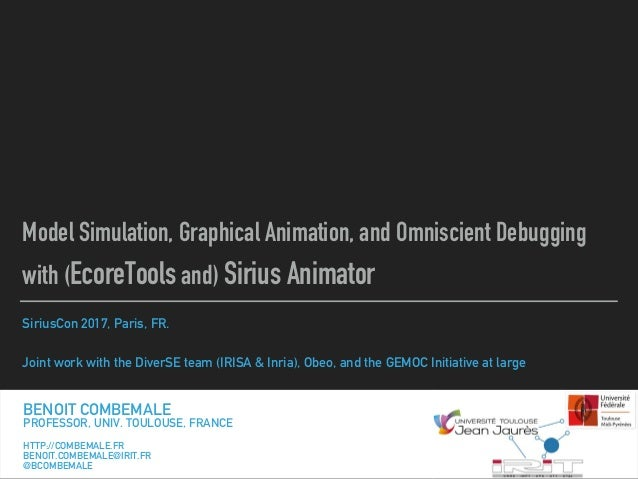 SiriusCon 2017, Paris, FR. Joint work with the DiverSE team (IRISA & Inria), Obeo, and the GEMOC Initiative at large Model...