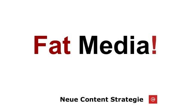 Neue Content Strategie Fat Media!