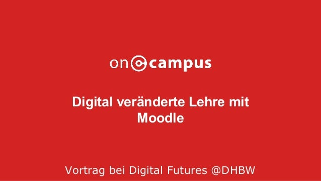 Digital veränderte Lehre mit Moodle Vortrag bei Digital Futures @DHBW