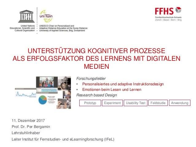 11. Dezember 2017 Prof. Dr. Per Bergamin Lehrstuhlinhaber Leiter Institut für Fernstudien- und eLearningforschung (IFeL) U...