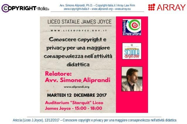 Ariccia (Liceo J.Joyce), 12/12/2017 – Conoscere copyright e privacy per una maggiore consapevolezza nell'attività didattic...