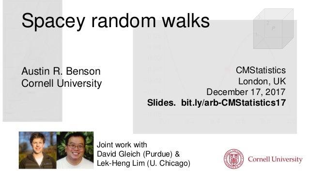 CMStatistics London, UK December 17, 2017 Slides. bit.ly/arb-CMStatistics17 Joint work with David Gleich (Purdue) & Lek-He...
