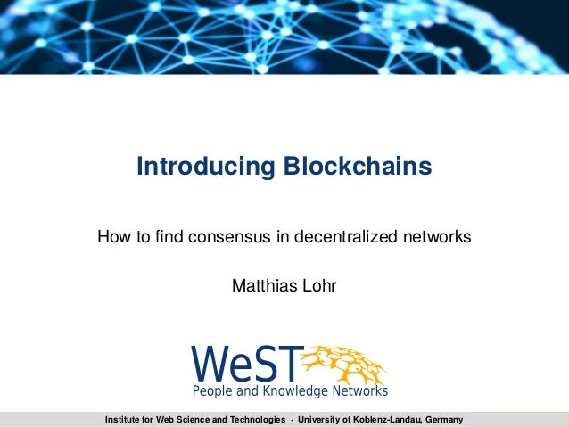Institute for Web Science and Technologies · University of Koblenz-Landau, Germany Introducing Blockchains How to fid cois...