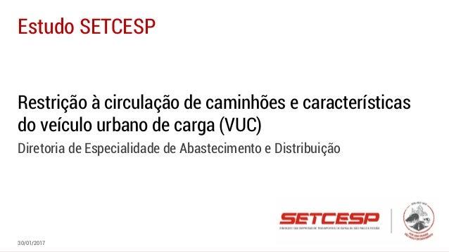 Restrição à circulação de caminhões e características do veículo urbano de carga (VUC) Diretoria de Especialidade de Abast...
