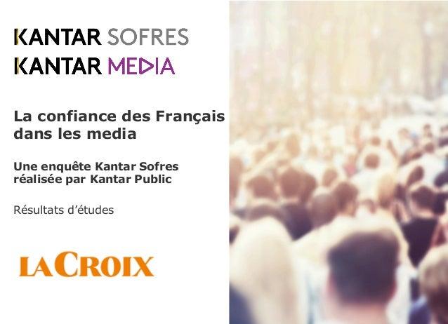La confiance des Français dans les media Une enquête Kantar Sofres réalisée par Kantar Public Résultats d'études
