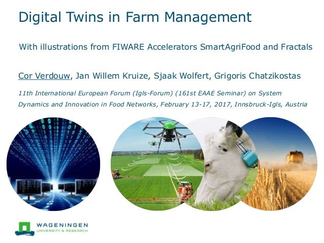 Digital Twins in Farm Management With illustrations from FIWARE Accelerators SmartAgriFood and Fractals Cor Verdouw, Jan W...