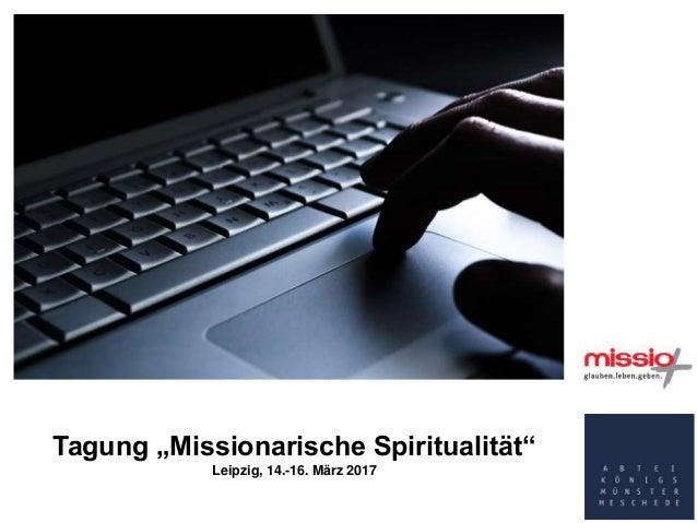 """Tagung """"Missionarische Spiritualität"""" Leipzig, 14.-16. März 2017"""