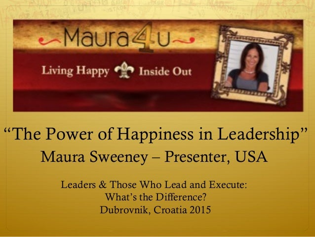 """The Power of Happiness in Leadership"" Maura Sweeney – Presenter, USA Leaders & Those Who Lead and Execute: What's the Dif..."