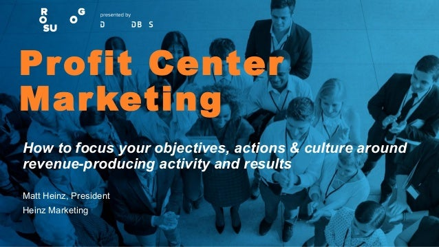 Profit Center Marketing How to focus your objectives, actions & culture around revenue-producing activity and results Matt...