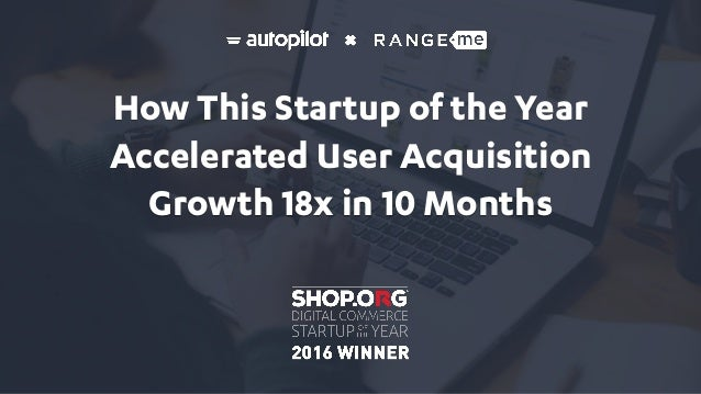 How This Startup of the Year Accelerated User Acquisition Growth 18x in 10 Months