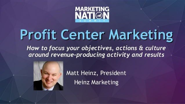 Profit Center MarketingProfit Center Marketing How to focus your objectives, actions & culture around revenue-producing ac...