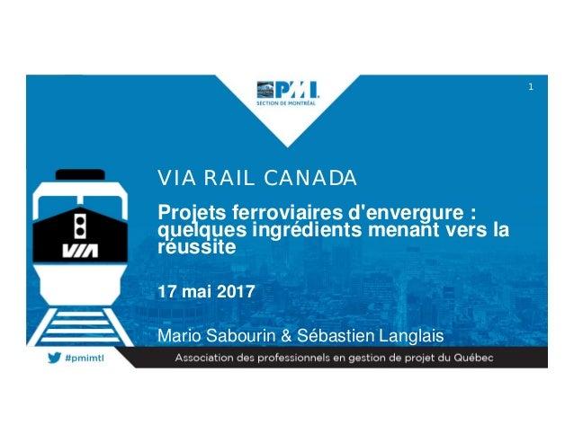 1 VIA RAIL CANADA Projets ferroviaires d'envergure : quelques ingrédients menant vers la réussite 17 mai 2017 Mario Sabour...