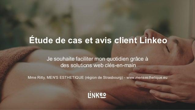 Étude de cas et avis client Linkeo Je souhaite faciliter mon quotidien grâce à des solutions web clés-en-main Mme Ritty, M...