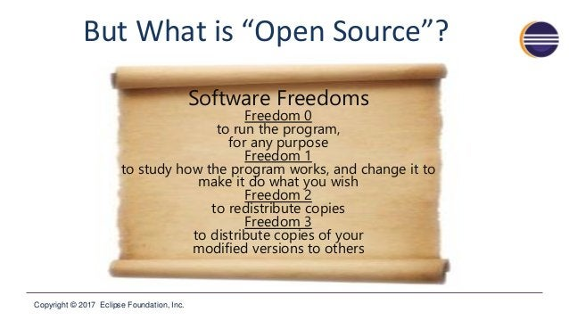 """Copyright © 2017 Eclipse Foundation, Inc. But What is """"Open Source""""? Software Freedoms Freedom 0 to run the program, for a..."""