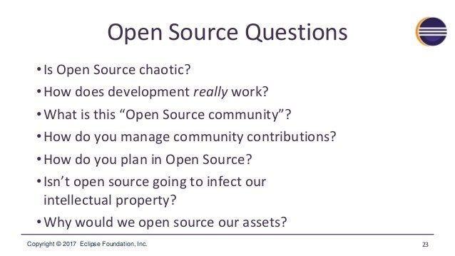 Copyright © 2017 Eclipse Foundation, Inc. Open Source Questions •Is Open Source chaotic? •How does development really work...