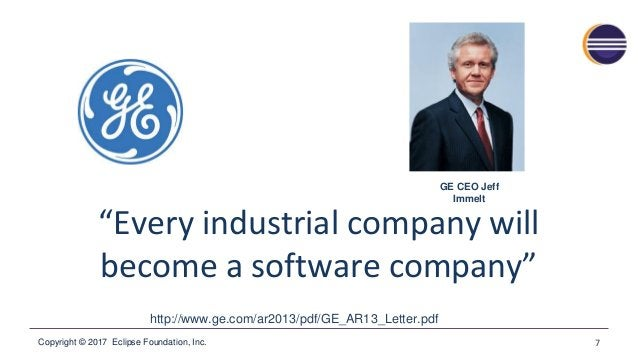 """Copyright © 2017 Eclipse Foundation, Inc. """"Every industrial company will become a software company"""" 7 http://www.ge.com/ar..."""