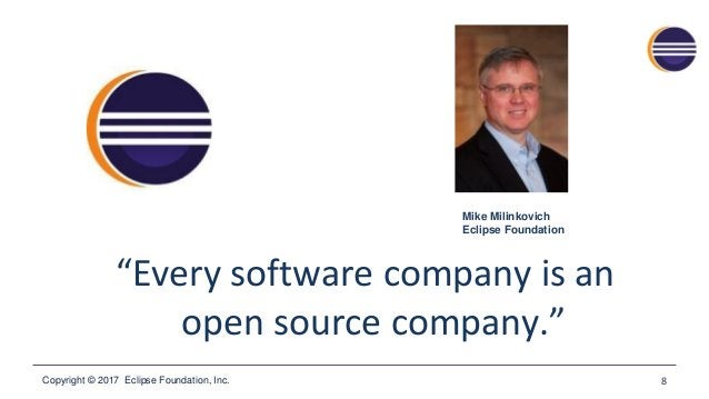 """Copyright © 2017 Eclipse Foundation, Inc. """"Every software company is an open source company."""" 8 Mike Milinkovich Eclipse F..."""