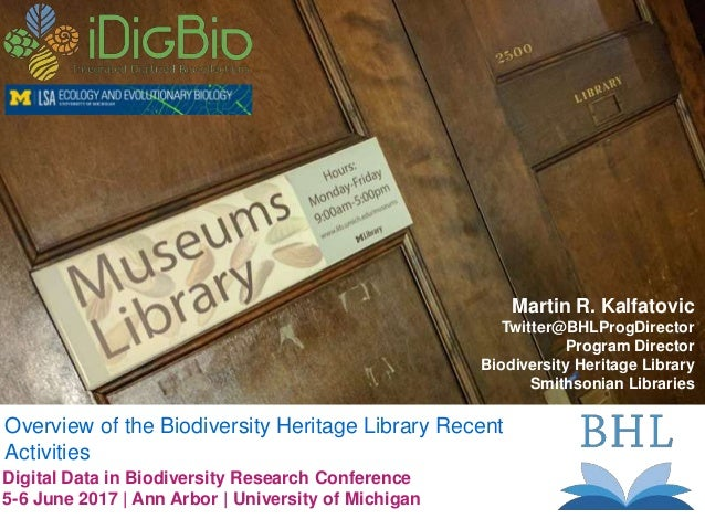 Martin R. Kalfatovic Twitter@BHLProgDirector Program Director Biodiversity Heritage Library Smithsonian Libraries Overview...