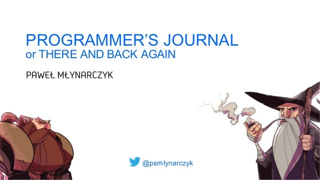 @psmlynarczyk PROGRAMMER'S JOURNAL or THERE AND BACK AGAIN