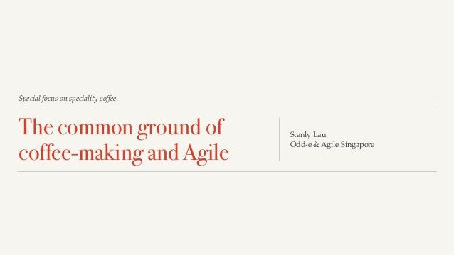 Special focus on speciality coffee The common ground of  coffee-making and Agile Stanly Lau Odd-e & Agile Singapore