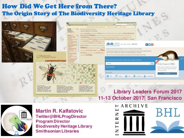 Martin R. Kalfatovic Twitter@BHLProgDirector Program Director Biodiversity Heritage Library Smithsonian Libraries How Did ...