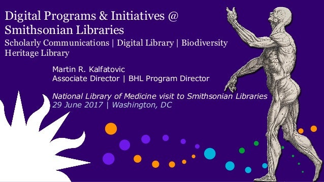 Digital Programs & Initiatives @ Smithsonian Libraries Scholarly Communications   Digital Library   Biodiversity Heritage ...