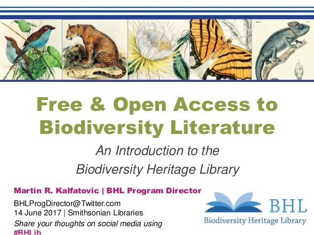 Free & Open Access to Biodiversity Literature An Introduction to the Biodiversity Heritage Library Martin R. Kalfatovic | ...