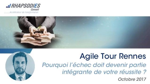 Agile Tour Rennes Pourquoi l'échec doit devenir partie intégrante de votre réussite ? Octobre 2017