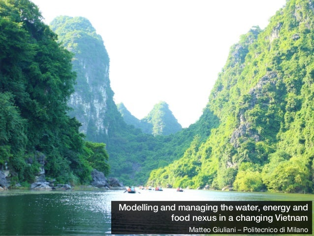 Modelling and managing the water, energy and food nexus in a changing Vietnam Matteo Giuliani – Politecnico di Milano