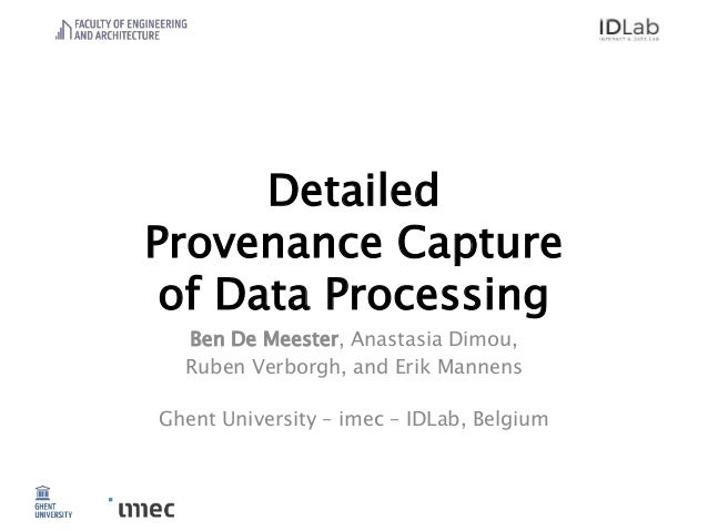 Detailed Provenance Capture of Data Processing Ben De Meester, Anastasia Dimou, Ruben Verborgh, and Erik Mannens Ghent Uni...