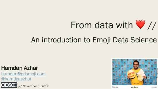Hamdan Azhar hamdan@prismoji.com @hamdanazhar // November 3, 2017 From data with ❤ // An introduction to Emoji Data Science