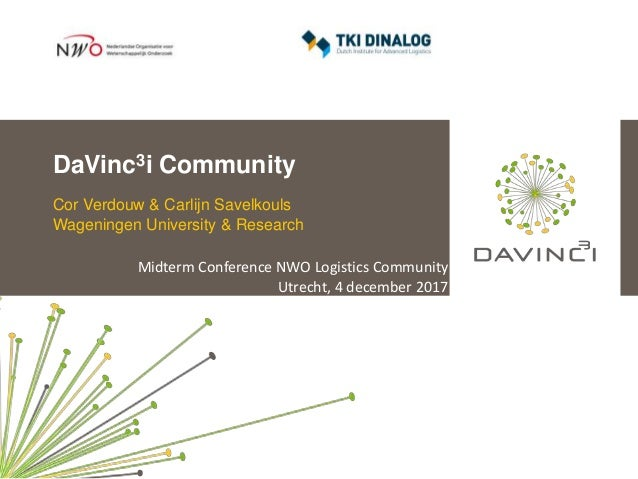 DaVinc3i Community Cor Verdouw & Carlijn Savelkouls Wageningen University & Research Midterm Conference NWO Logistics Comm...