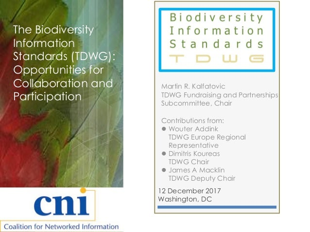 12 December 2017 Washington, DC The Biodiversity Information Standards (TDWG): Opportunities for Collaboration and Partici...