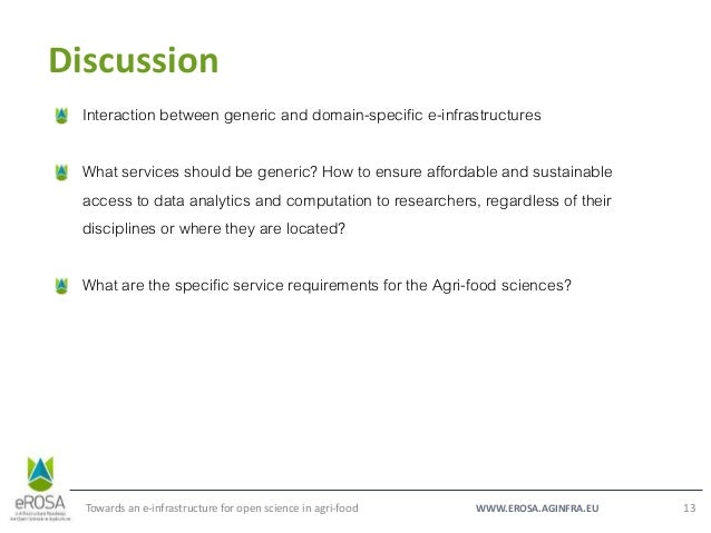 WWW.EROSA.AGINFRA.EU Discussion Towards an e-infrastructure for open science in agri-food 13 Interaction between generic a...
